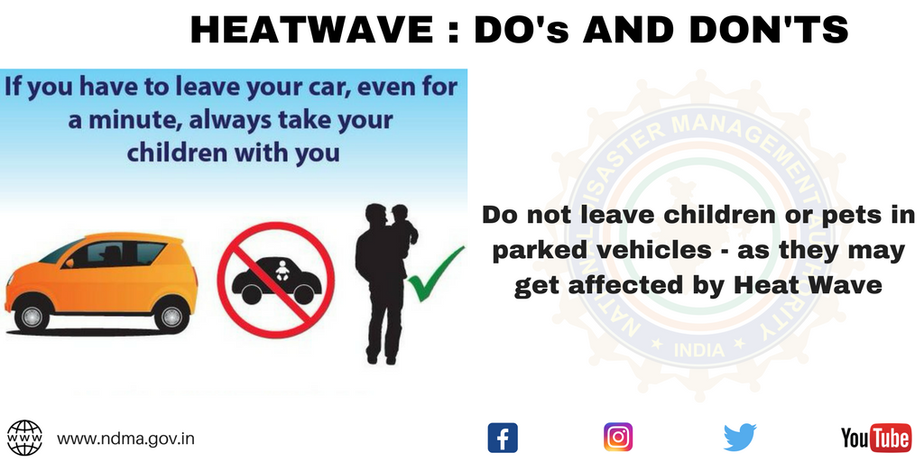 Don't leave children or pets in parked vehicle – as they may get affected by heat wave