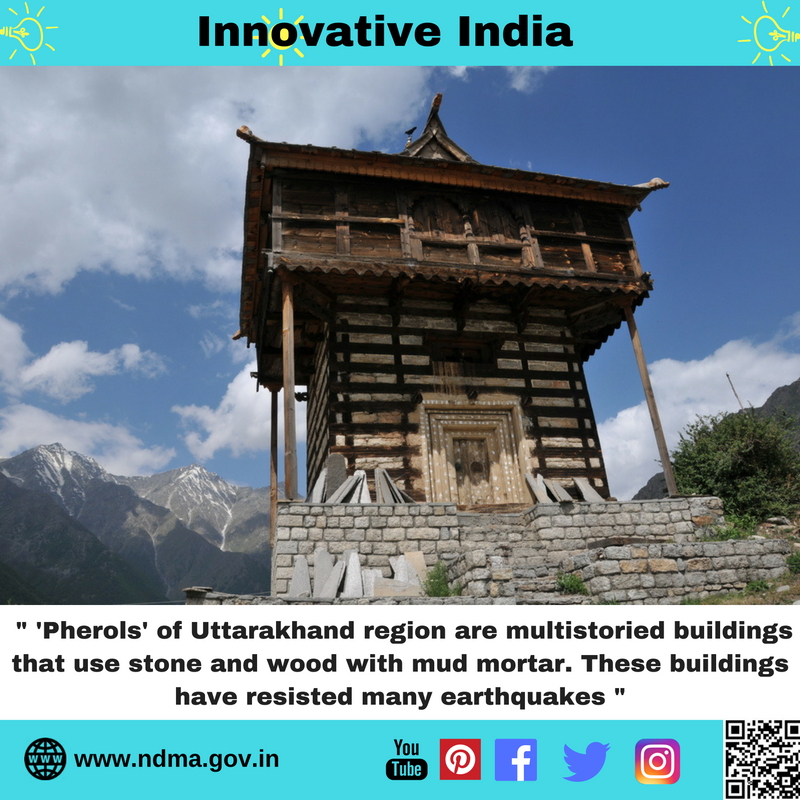 'Pherols' of Uttarakhand region are multi-storeyed buildings which have resisted many earthquakes