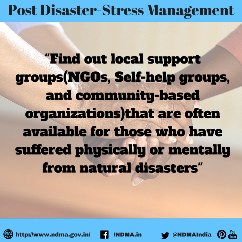 Find out local support groups that (NGOs, Self-help groups and community-based organisations) that are often available for those who have suffered physically or mentally from natural disasters