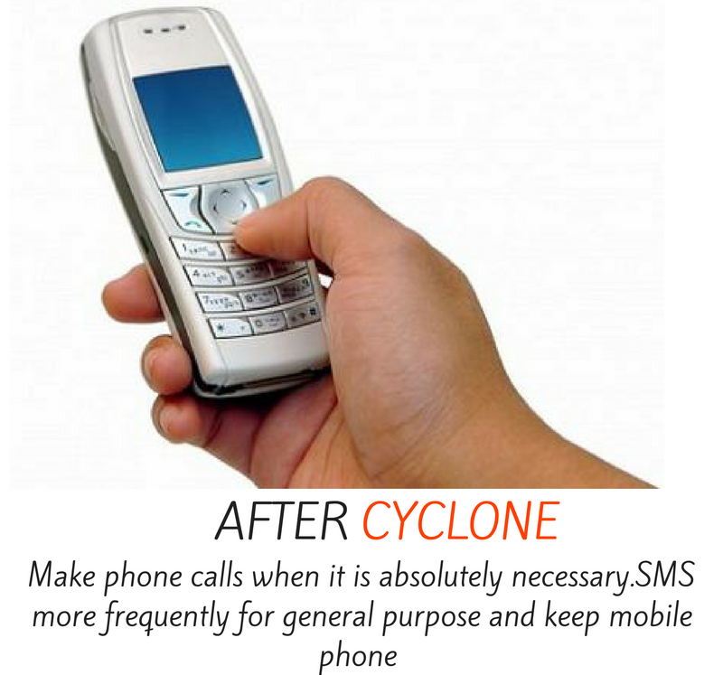 After cyclone - make phone calls when it is absolutely necessary. SMS more frequently for general purpose and keep mobile phone.