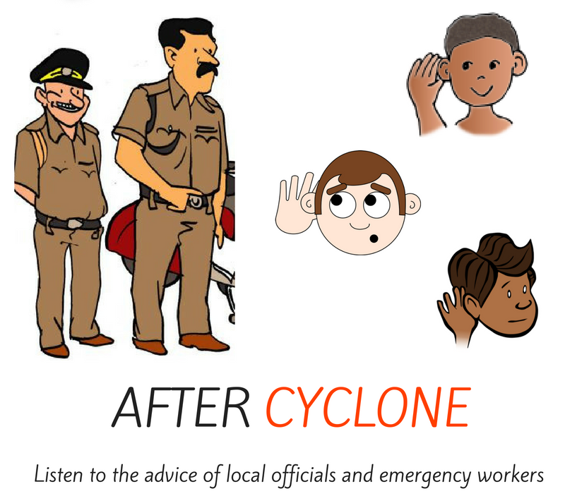 After cyclone - listen to the advice of local officials and emergency workers.