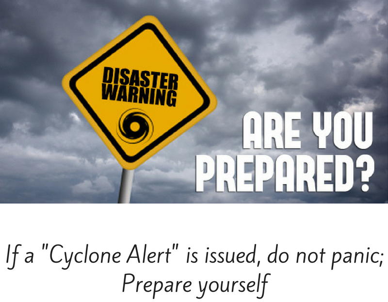 If a cyclone alert is issued, do not panic, prepare yourself.