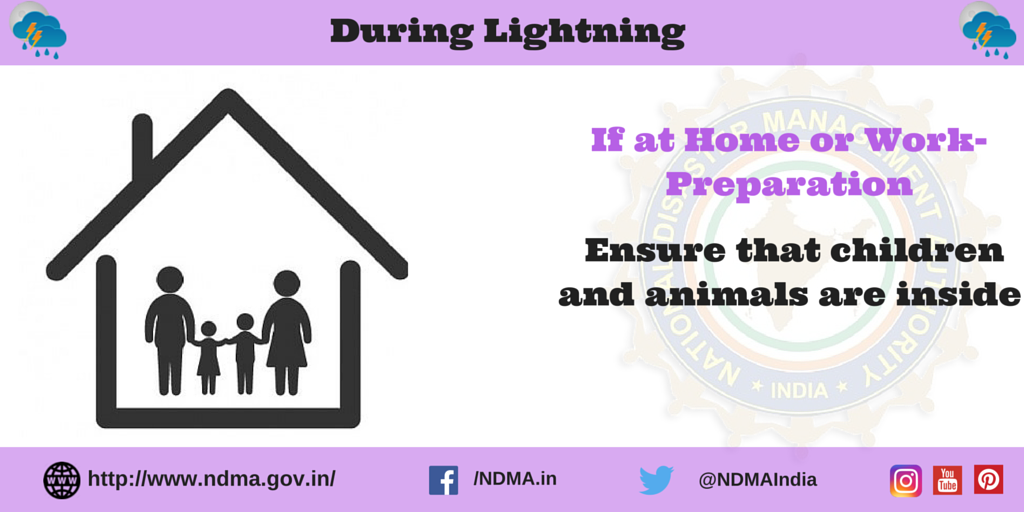 If at home or work -during lightning - ensure that children and animals are inside