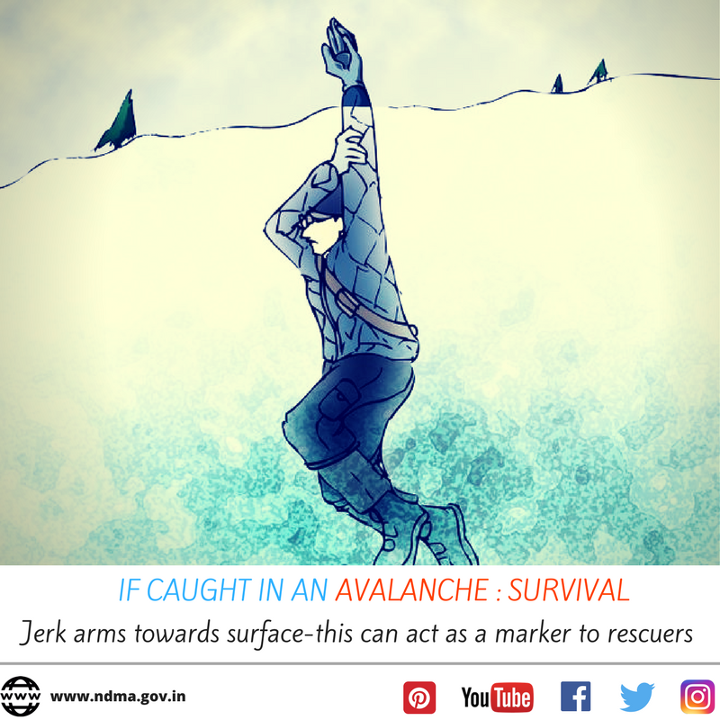 If caught in an avalanche - jerk arms towards the surface, this can act as a marker to rescuers.