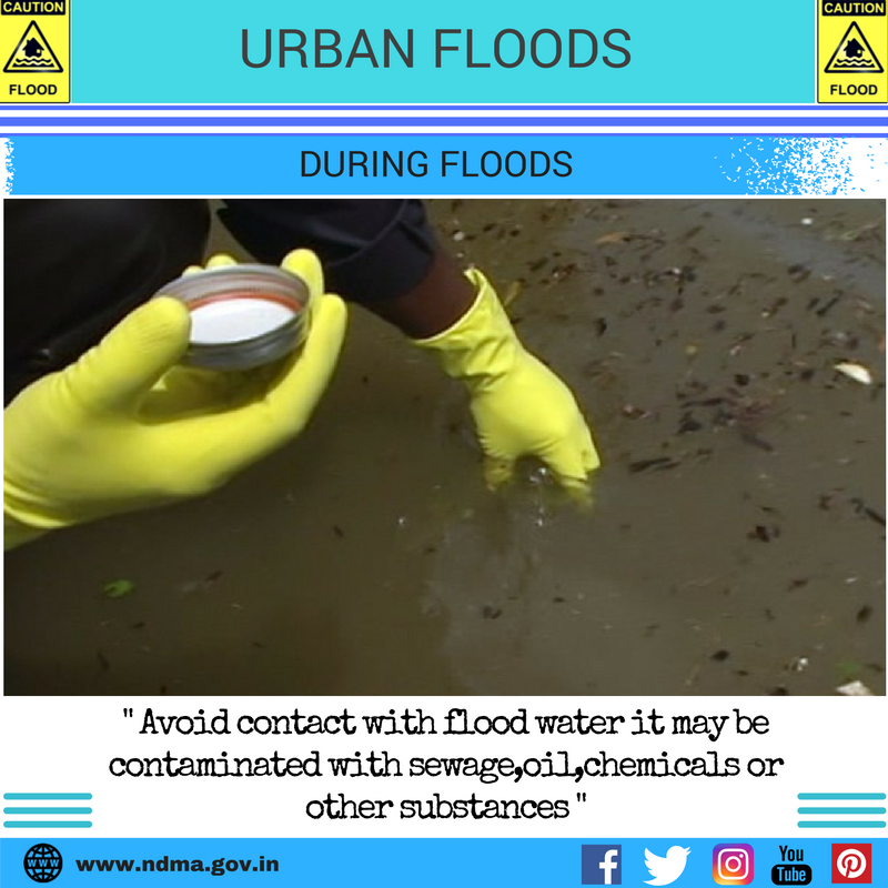 During urban flood – avoid contact with flood water, it may be contaminated with sewage, oil, chemicals or other substances